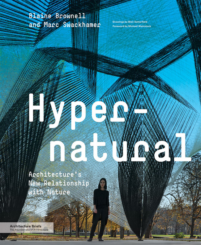Hypernatural by Blaine Brownell and Marc Swackhamer, published by Princeton Architectural Press (2015)