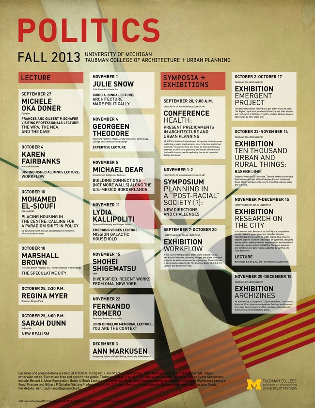 "Poster for Fall '13 ""Politics"" lecture events at the University of Michigan, Taubman College of Architecture+Urban Planning. Design by Liz Momblanco. Image courtesy of Taubman College of Architecture and Urban Planning."