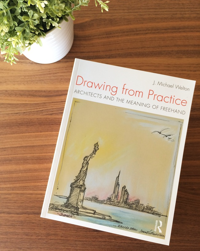 """Drawing from Practice, Architects and the Meaning of Freehand"" by J. Michael Welton, published by Taylor & Francis Group. Photo: Justine Testado."