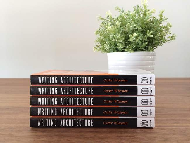 """Writing Architecture: A Practical Guide to Clear Communication About the Built Environment"" by Carter Wiseman. Photo by Justine Testado."