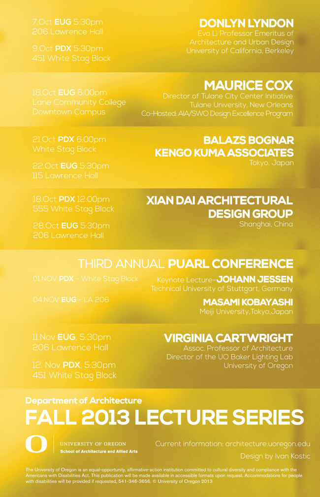 Poster for the Fall '13 Department of Architecture events at the University of Oregon, School of Architecture and Allied Arts. Design by Ivan Kostic.